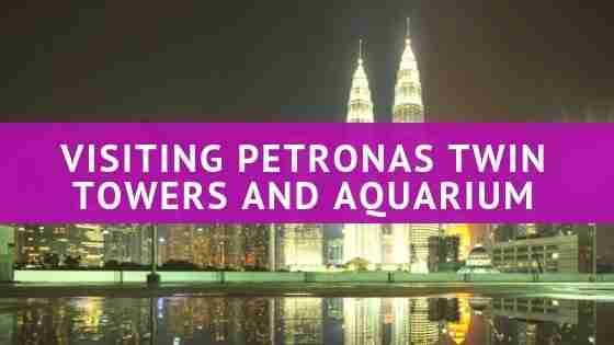 Visiting Petronas Twin Towers and Aquarium
