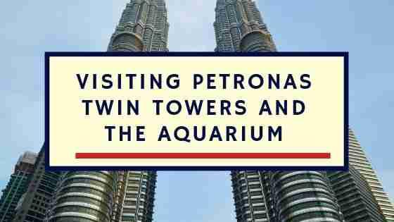 Visiting Petronas Twin Towers and the Aquarium