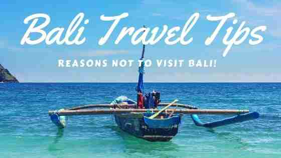 Bali Travel tips Reasons NOT to Visit Bali! blog