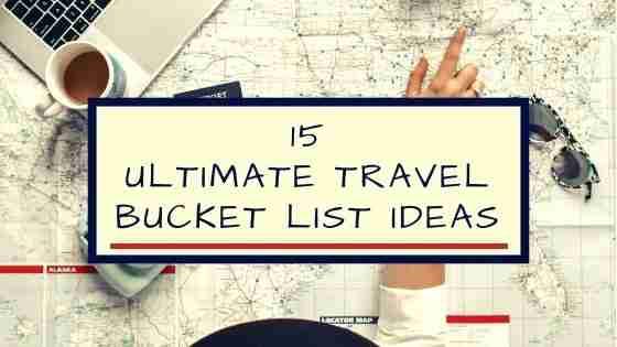 15 Ultimate Travel Bucket List Ideas