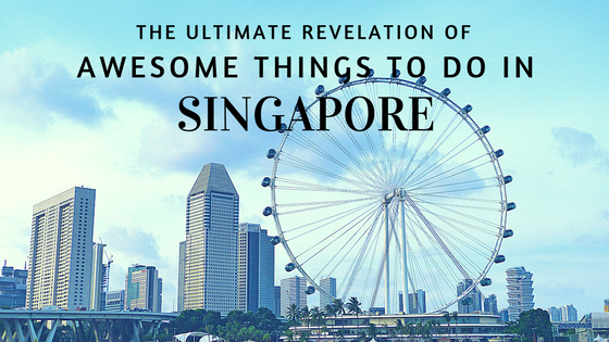 Awesome Things To Do In Singapore
