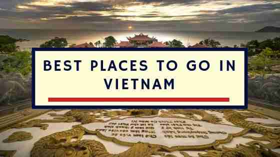 Best Places To Go in Vietnam