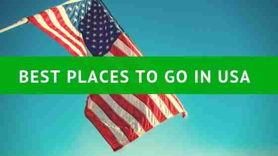 BEST PLACES TO GO IN USA