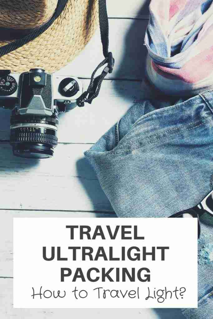 Travel Ultralight Packing – How to Travel Light?