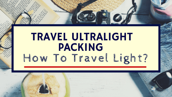 Travel Ultralight Packing - How To Travel Light