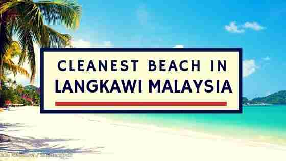 Cleanest Beach in Langkawi Malaysia