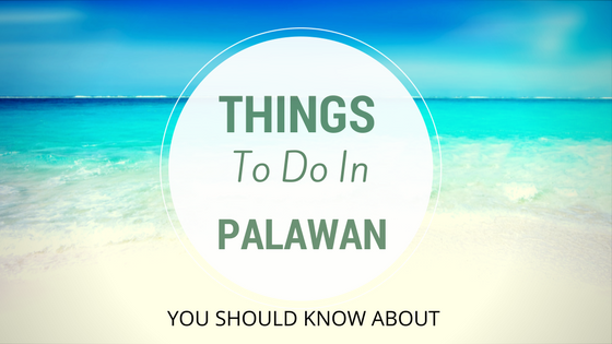 Things to Do in Palawan, Philippines