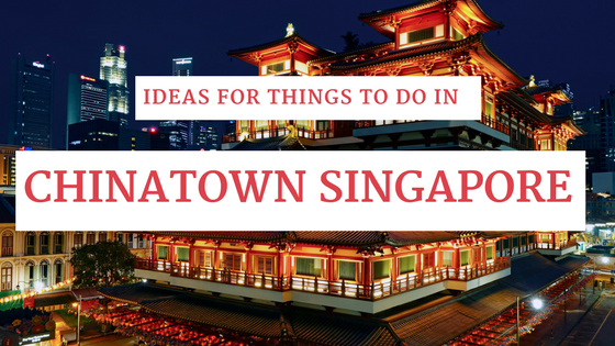 Things To Do In Singapore chinatown