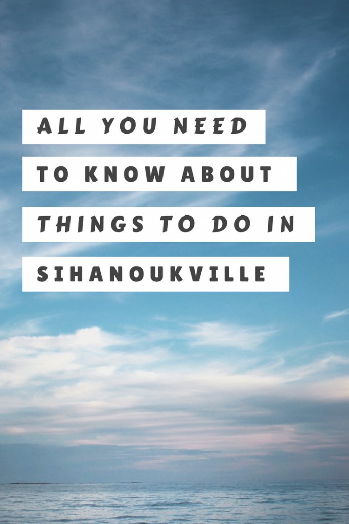 All You Need To Know About Things To Do In Sihanoukville