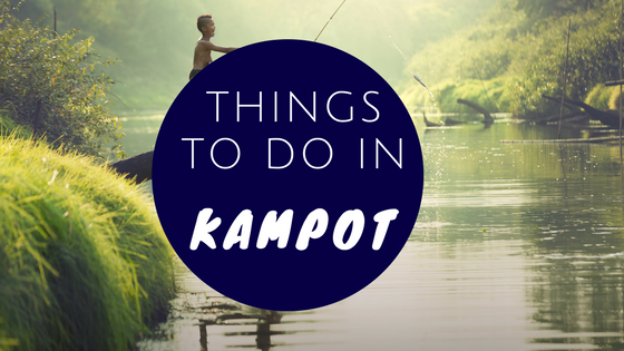The Reasons Tourists LoveThings To Do In Kampot