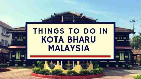 Things To Do in Kota Bharu Malaysia