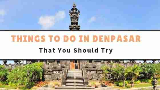 THINGS TO DO IN DENPASAR