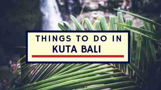 Things To Do in Kuta Bali