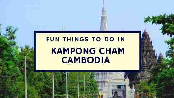 Fun Things To Do in Kampong Cham Cambodia