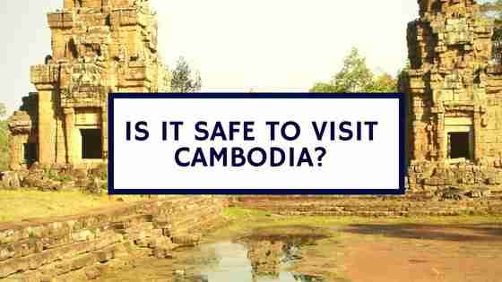 Is It Safe to Visit Cambodia