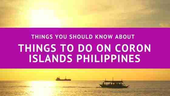 Things You Should Know About Things To Do On Coron Islands Philippines