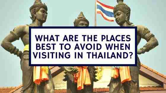What Are the Places Best to Avoid When Visiting in Thailand?