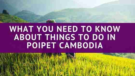 What You Need To Know About Things To Do in Poipet Cambodia