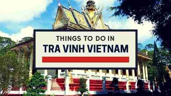 things to do in Tra Vinh Vietnam