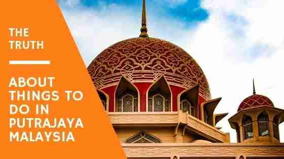 The Truth About Things To Do in Putrajaya Malaysia