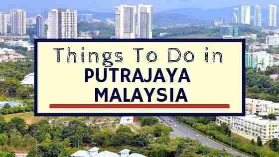 Things To Do in Putrajaya Malaysia