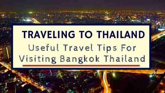 Traveling to Thailand Useful Travel Tips For Visiting Bangkok Thailand