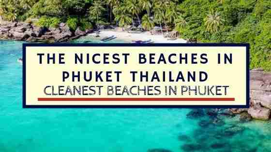 The Nicest Beaches in Phuket Thailand – Cleanest Beaches in Phuket