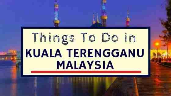 Things To Do In Kuala Terengganu Malaysia