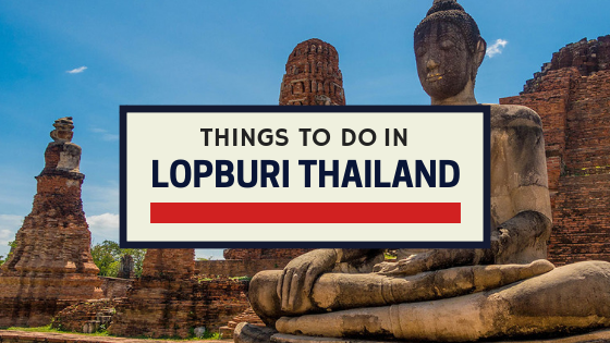 things to do in lopburi thailand