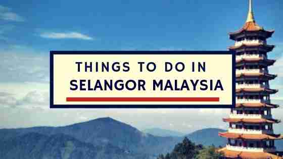 Things To Do in Selangor Malaysia