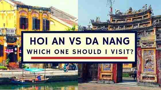 Hoi An vs Da Nang, Which One Should I Visit