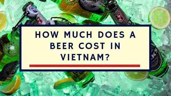 How Much Does A Beer Cost In Vietnam