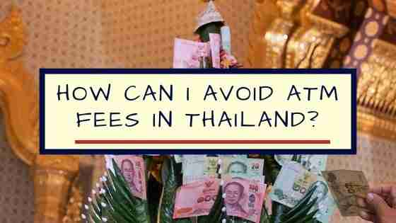 How Can I Avoid ATM Fees in Thailand