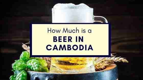 how much is a beer in Cambodia