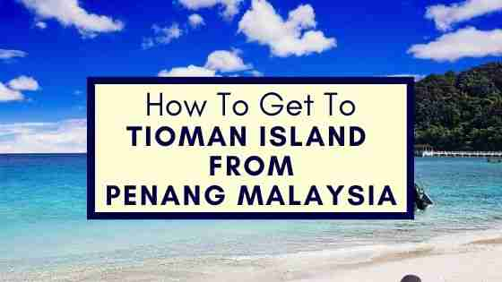 How To Get To Tioman Island From Penang Malaysia