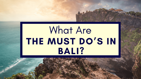 The Must Do's in Bali