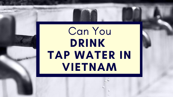 drink tap water in Vietnam