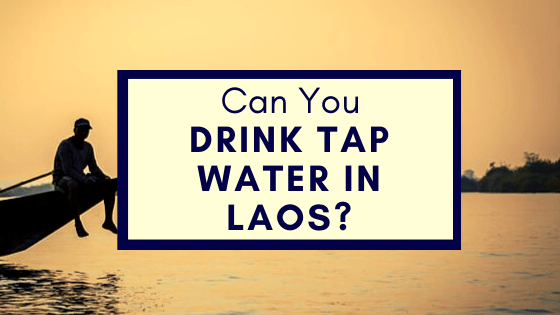 Drink Tap Water in Laos