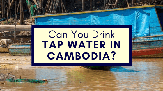 Drink Tap Water in Cambodia