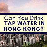 Can You Drink Tap Water in Hong Kong?