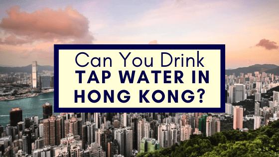 Drink Tap Water in Hong Kong