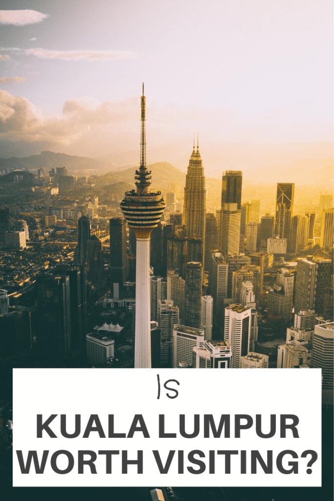 Is Kuala Lumpur Worth Visiting